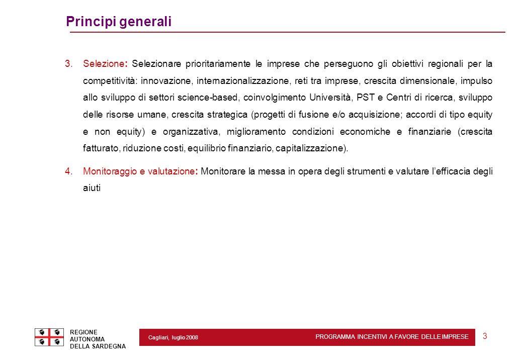 PROGRAMMA INCENTIVI A FAVORE DELLE IMPRESE REGIONE AUTONOMA DELLA SARDEGNA 3 Cagliari, luglio 2008 Principi generali 3. Selezione: Selezionare priorit