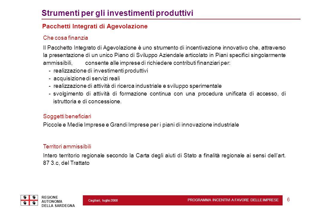 PROGRAMMA INCENTIVI A FAVORE DELLE IMPRESE REGIONE AUTONOMA DELLA SARDEGNA 6 Cagliari, luglio 2008 2 Strumenti per gli investimenti produttivi Pacchet