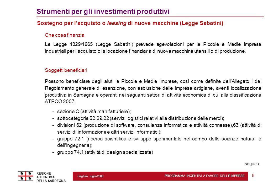 PROGRAMMA INCENTIVI A FAVORE DELLE IMPRESE REGIONE AUTONOMA DELLA SARDEGNA 8 Cagliari, luglio 2008 2 Strumenti per gli investimenti produttivi Sostegn
