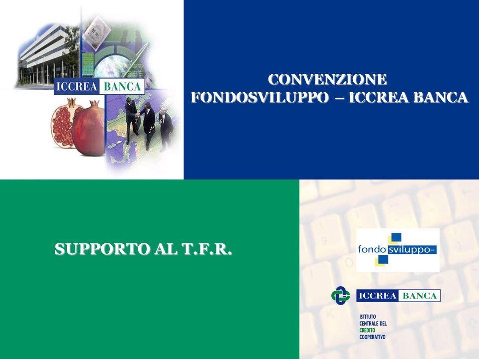 SUPPORTO AL T.F.R. CONVENZIONE FONDOSVILUPPO – ICCREA BANCA