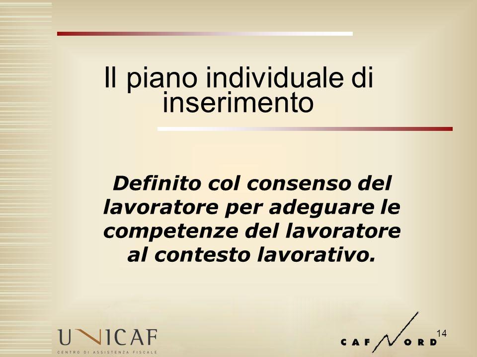 14 Il piano individuale di inserimento Definito col consenso del lavoratore per adeguare le competenze del lavoratore al contesto lavorativo.