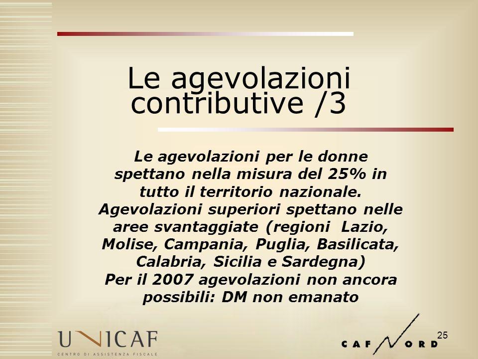 25 Le agevolazioni contributive /3 Le agevolazioni per le donne spettano nella misura del 25% in tutto il territorio nazionale.