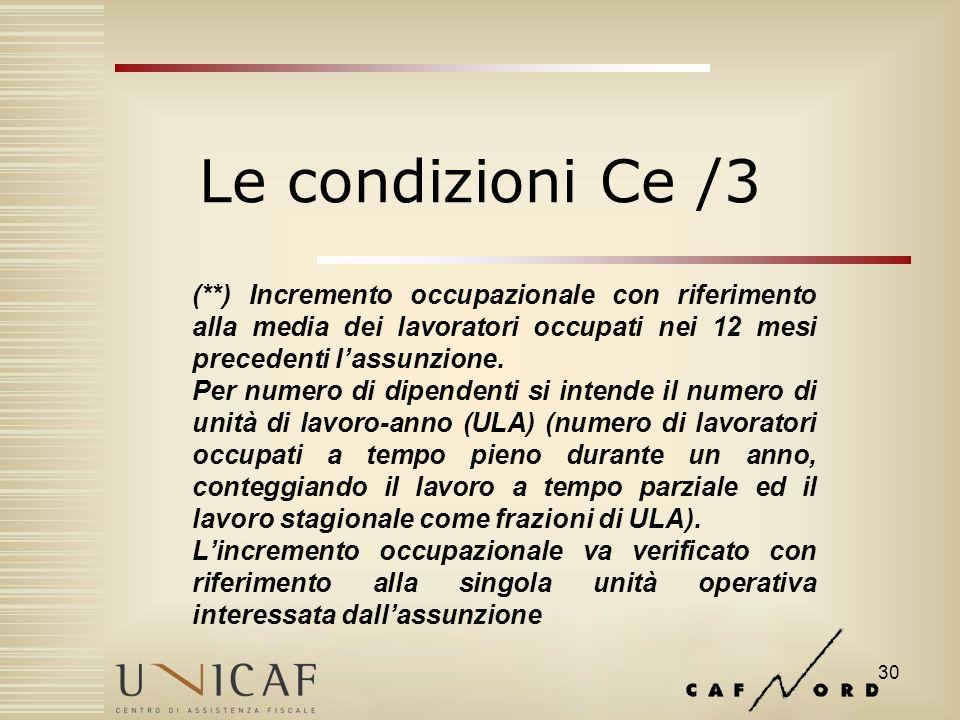 30 Le condizioni Ce /3 (**) Incremento occupazionale con riferimento alla media dei lavoratori occupati nei 12 mesi precedenti lassunzione.