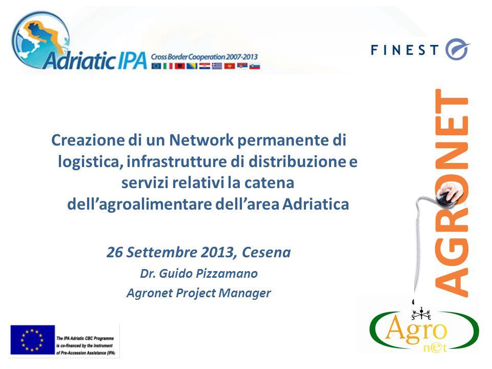 Creazione di un Network permanente di logistica, infrastrutture di distribuzione e servizi relativi la catena dellagroalimentare dellarea Adriatica 26 Settembre 2013, Cesena Dr.