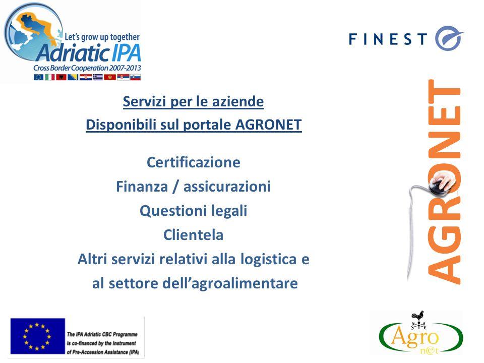 Servizi per le aziende Disponibili sul portale AGRONET Certificazione Finanza / assicurazioni Questioni legali Clientela Altri servizi relativi alla logistica e al settore dellagroalimentare