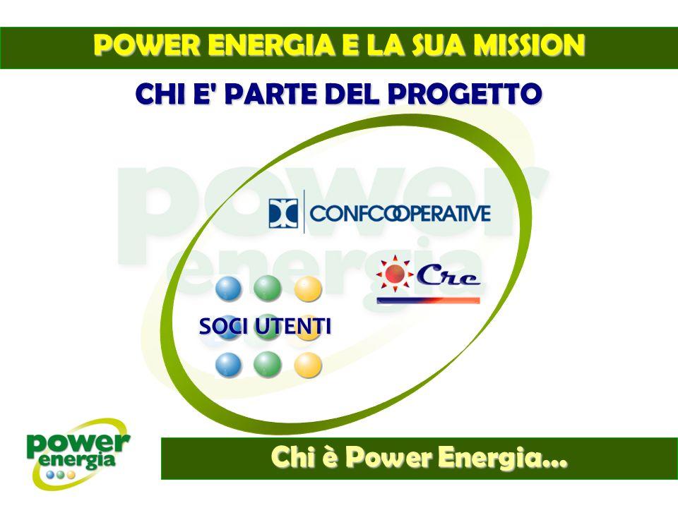 Chi è Power Energia... CHI E' PARTE DEL PROGETTO SOCI UTENTI POWER ENERGIA E LA SUA MISSION