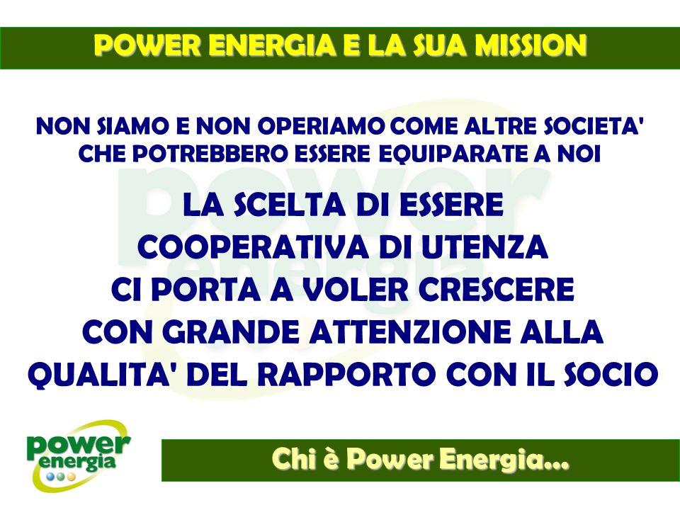 Chi è Power Energia... NON SIAMO E NON OPERIAMO COME ALTRE SOCIETA' CHE POTREBBERO ESSERE EQUIPARATE A NOI LA SCELTA DI ESSERE COOPERATIVA DI UTENZA C