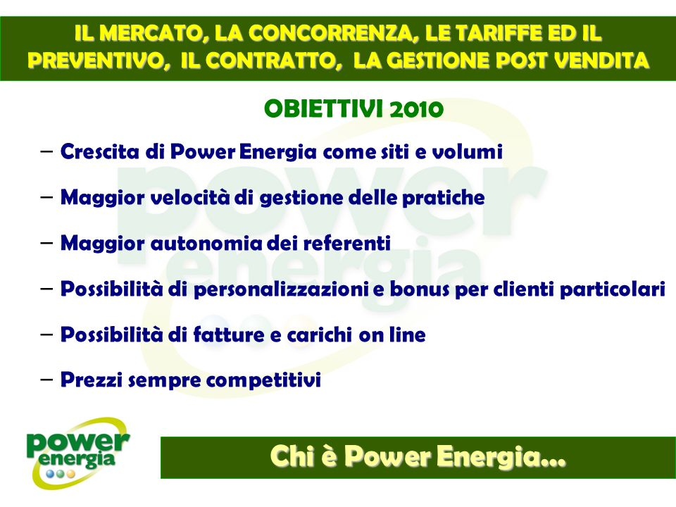 Chi è Power Energia... IL MERCATO, LA CONCORRENZA, LE TARIFFE ED IL PREVENTIVO, IL CONTRATTO, LA GESTIONE POST VENDITA OBIETTIVI 2010 – Crescita di Po