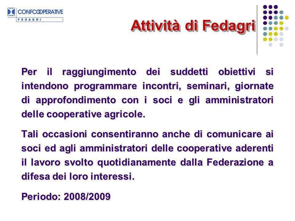 Attività di Fedagri Per il raggiungimento dei suddetti obiettivi si intendono programmare incontri, seminari, giornate di approfondimento con i soci e gli amministratori delle cooperative agricole.