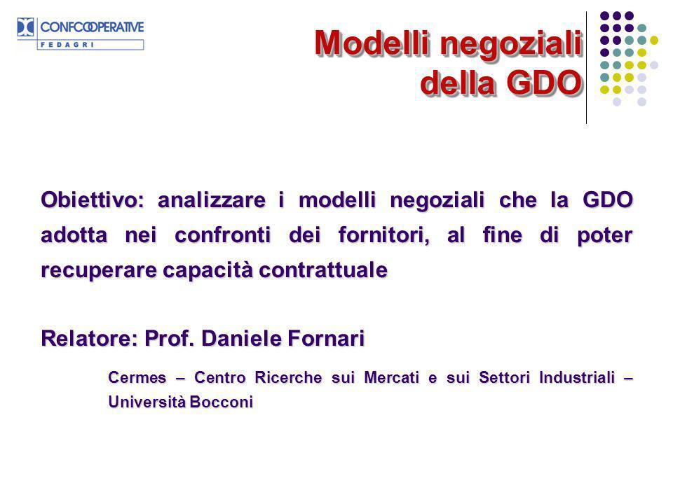 Modelli negoziali della GDO Obiettivo: analizzare i modelli negoziali che la GDO adotta nei confronti dei fornitori, al fine di poter recuperare capacità contrattuale Relatore: Prof.