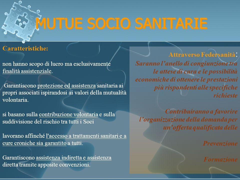 MUTUE SOCIO SANITARIE Caratteristiche: non hanno scopo di lucro ma esclusivamente finalità assistenziale.