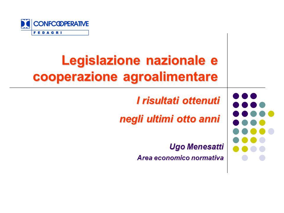 I risultati ottenuti negli ultimi otto anni Legislazione nazionale e cooperazione agroalimentare Ugo Menesatti Area economico normativa