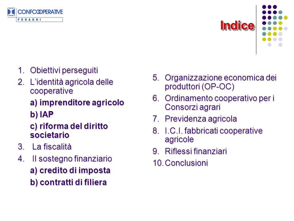 IndiceIndice 1.Obiettivi perseguiti 2.Lidentità agricola delle cooperative a) imprenditore agricolo b) IAP c) riforma del diritto societario 3.