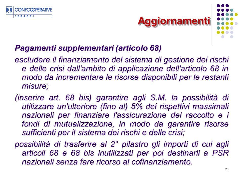 25 Pagamenti supplementari (articolo 68) escludere il finanziamento del sistema di gestione dei rischi e delle crisi dall ambito di applicazione dell articolo 68 in modo da incrementare le risorse disponibili per le restanti misure; (inserire art.
