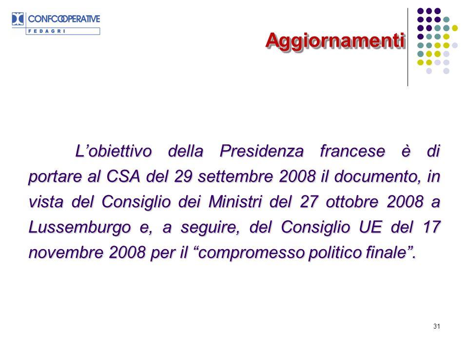 31 Lobiettivo della Presidenza francese è di portare al CSA del 29 settembre 2008 il documento, in vista del Consiglio dei Ministri del 27 ottobre 2008 a Lussemburgo e, a seguire, del Consiglio UE del 17 novembre 2008 per il compromesso politico finale.