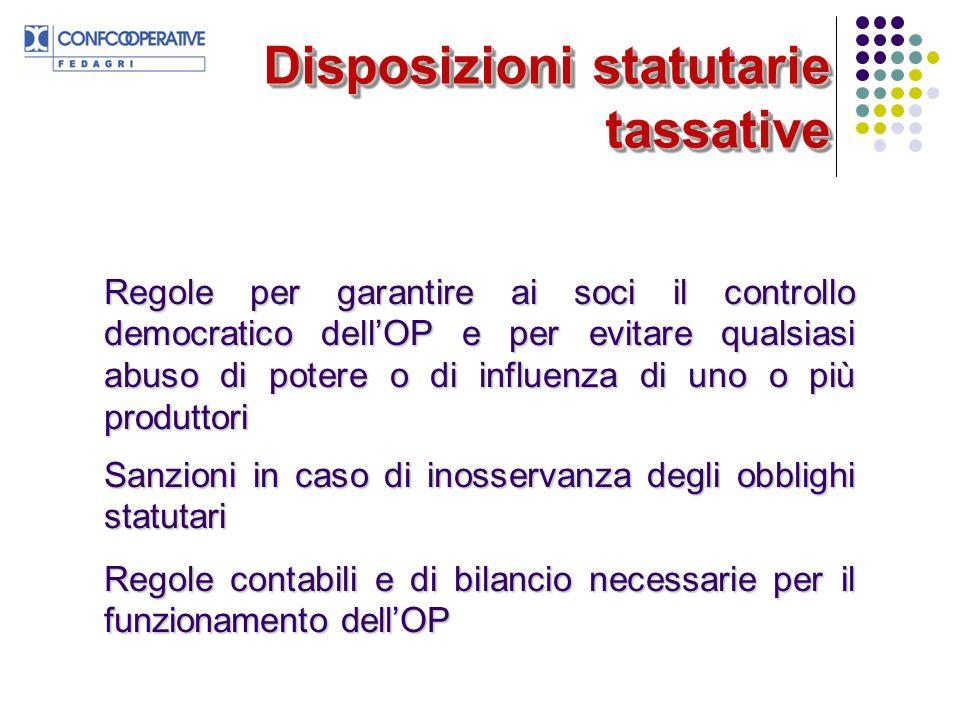 Disposizioni statutarie tassative Regole per garantire ai soci il controllo democratico dellOP e per evitare qualsiasi abuso di potere o di influenza