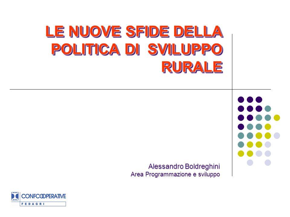 LE NUOVE SFIDE DELLA POLITICA DI SVILUPPO RURALE Alessandro Boldreghini Area Programmazione e sviluppo