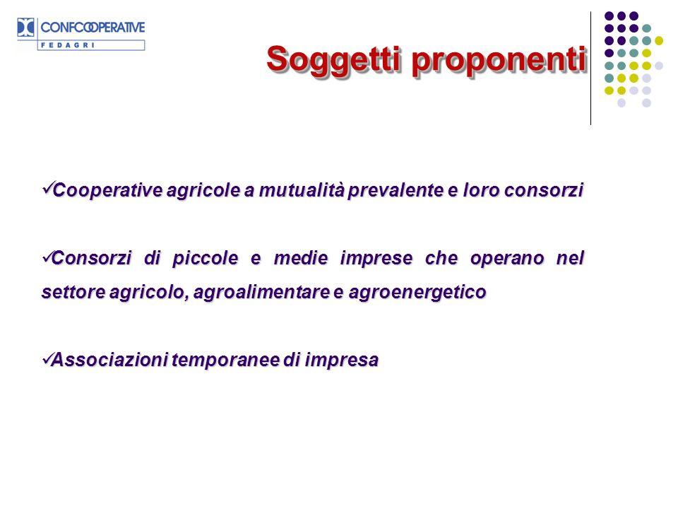 Soggetti proponenti Cooperative agricole a mutualità prevalente e loro consorzi Cooperative agricole a mutualità prevalente e loro consorzi Consorzi d