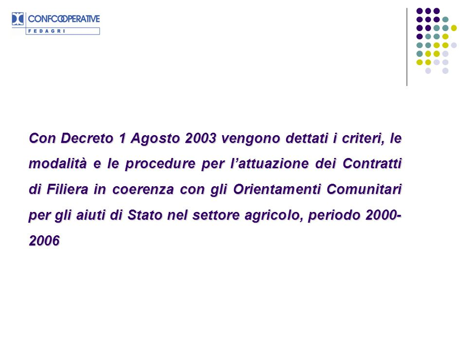 Con Decreto 1 Agosto 2003 vengono dettati i criteri, le modalità e le procedure per lattuazione dei Contratti di Filiera in coerenza con gli Orientame