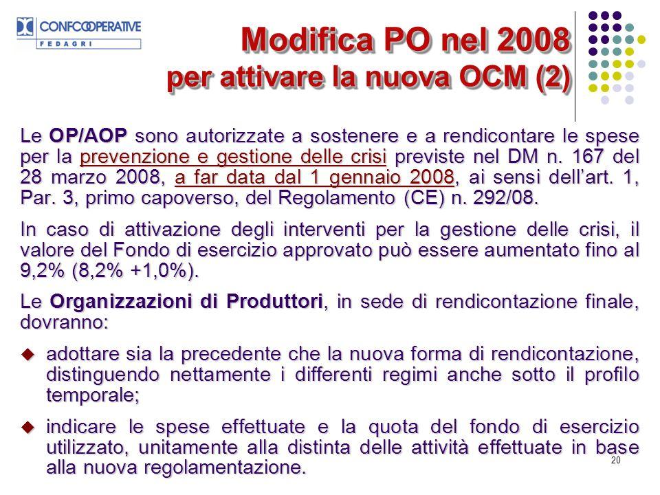 20 Modifica PO nel 2008 per attivare la nuova OCM (2) Le OP/AOP sono autorizzate a sostenere e a rendicontare le spese per la prevenzione e gestione delle crisi previste nel DM n.