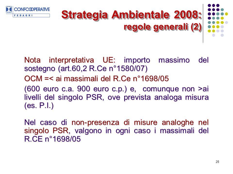 28 Strategia Ambientale 2008: regole generali (2) Nota interpretativa UE: importo massimo del sostegno (art.60,2 R.Ce n°1580/07) OCM =< ai massimali del R.Ce n°1698/05 (600 euro c.a.