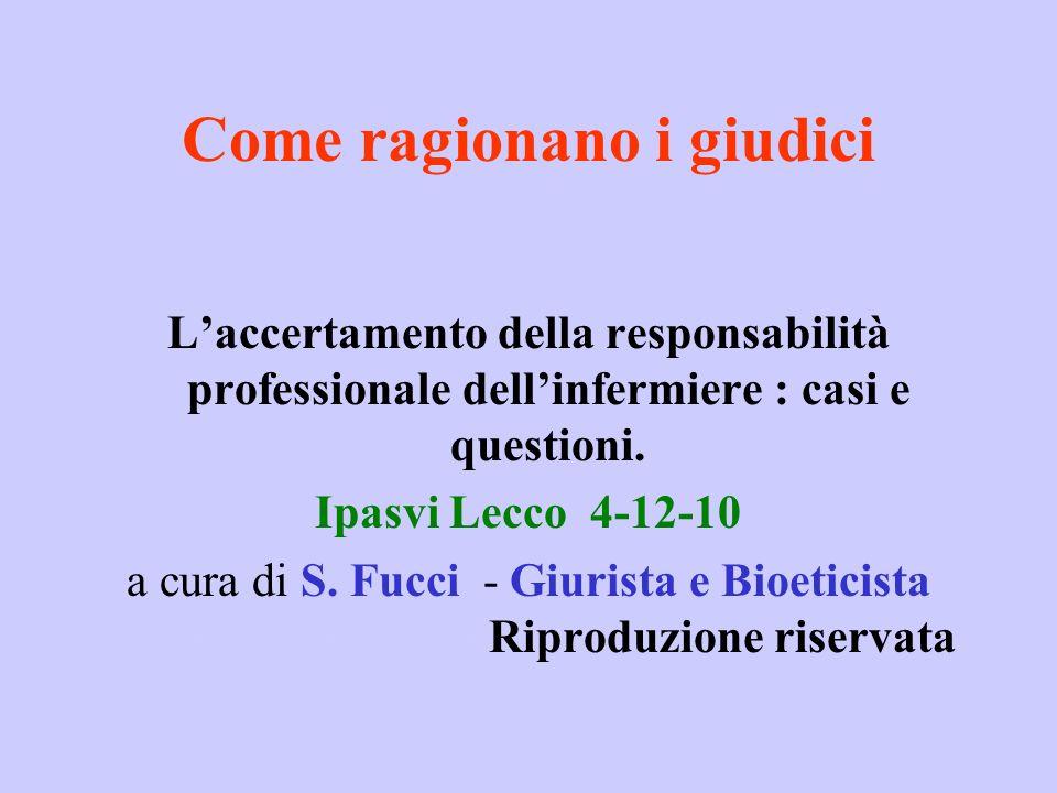Come ragionano i giudici Laccertamento della responsabilità professionale dellinfermiere : casi e questioni. Ipasvi Lecco 4-12-10 a cura di S. Fucci -