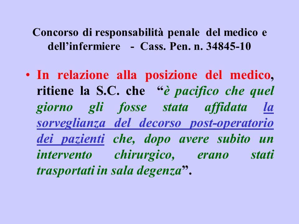 Concorso di responsabilità penale del medico e dellinfermiere - Cass. Pen. n. 34845-10 In relazione alla posizione del medico, ritiene la S.C. che è p