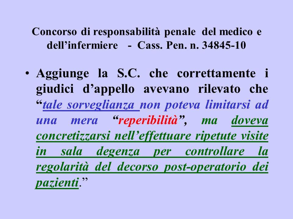 Concorso di responsabilità penale del medico e dellinfermiere - Cass. Pen. n. 34845-10 Aggiunge la S.C. che correttamente i giudici dappello avevano r