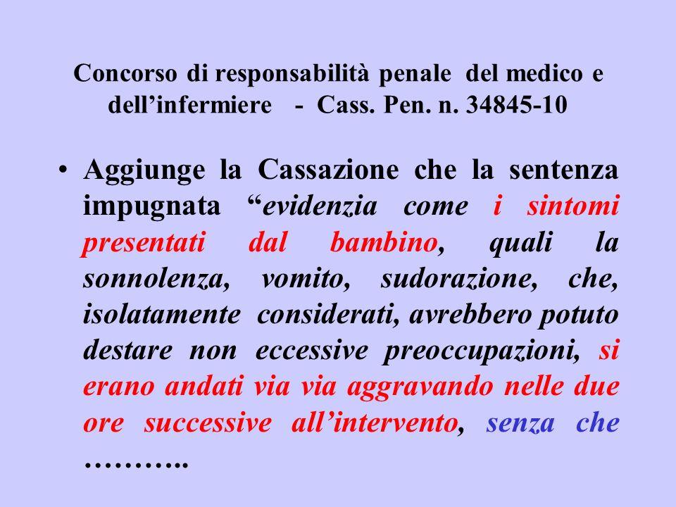 Concorso di responsabilità penale del medico e dellinfermiere - Cass. Pen. n. 34845-10 Aggiunge la Cassazione che la sentenza impugnata evidenzia come