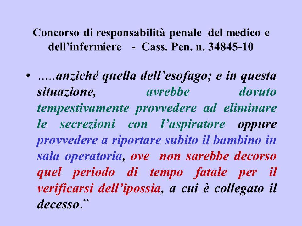 Concorso di responsabilità penale del medico e dellinfermiere - Cass. Pen. n. 34845-10 …..anziché quella dellesofago; e in questa situazione, avrebbe
