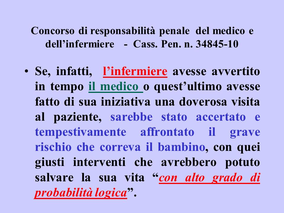 Concorso di responsabilità penale del medico e dellinfermiere - Cass. Pen. n. 34845-10 Se, infatti, linfermiere avesse avvertito in tempo il medico o