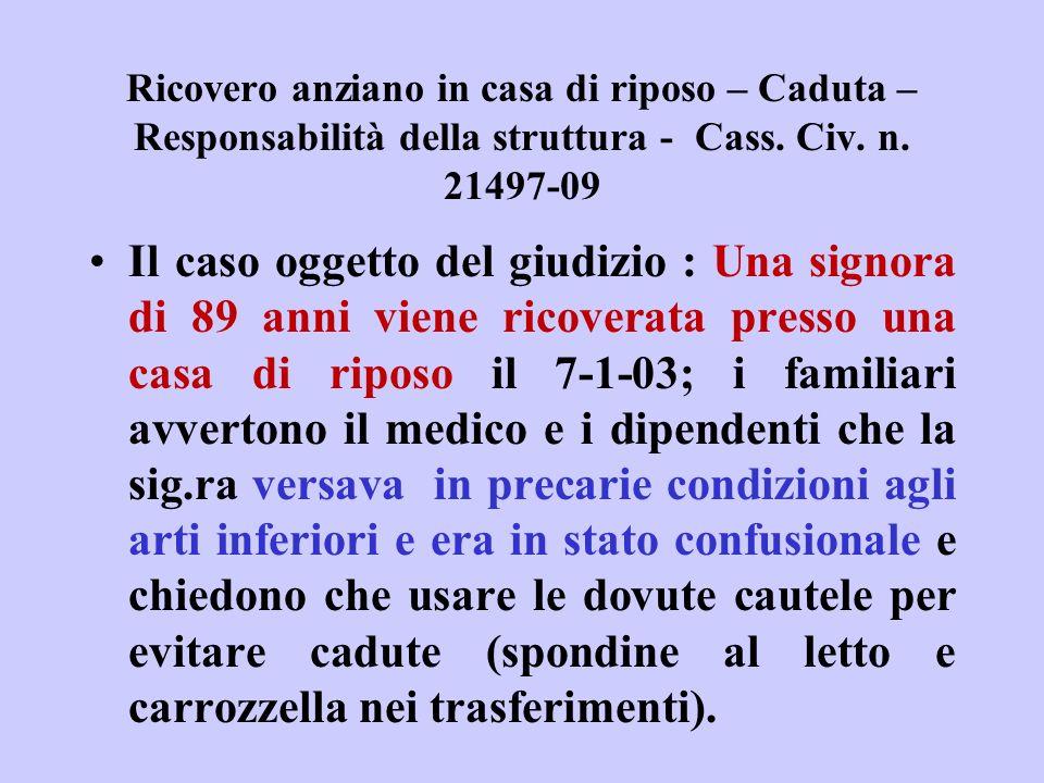 Ricovero anziano in casa di riposo – Caduta – Responsabilità della struttura - Cass. Civ. n. 21497-09 Il caso oggetto del giudizio : Una signora di 89