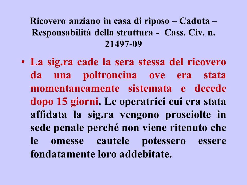Ricovero anziano in casa di riposo – Caduta – Responsabilità della struttura - Cass. Civ. n. 21497-09 La sig.ra cade la sera stessa del ricovero da un