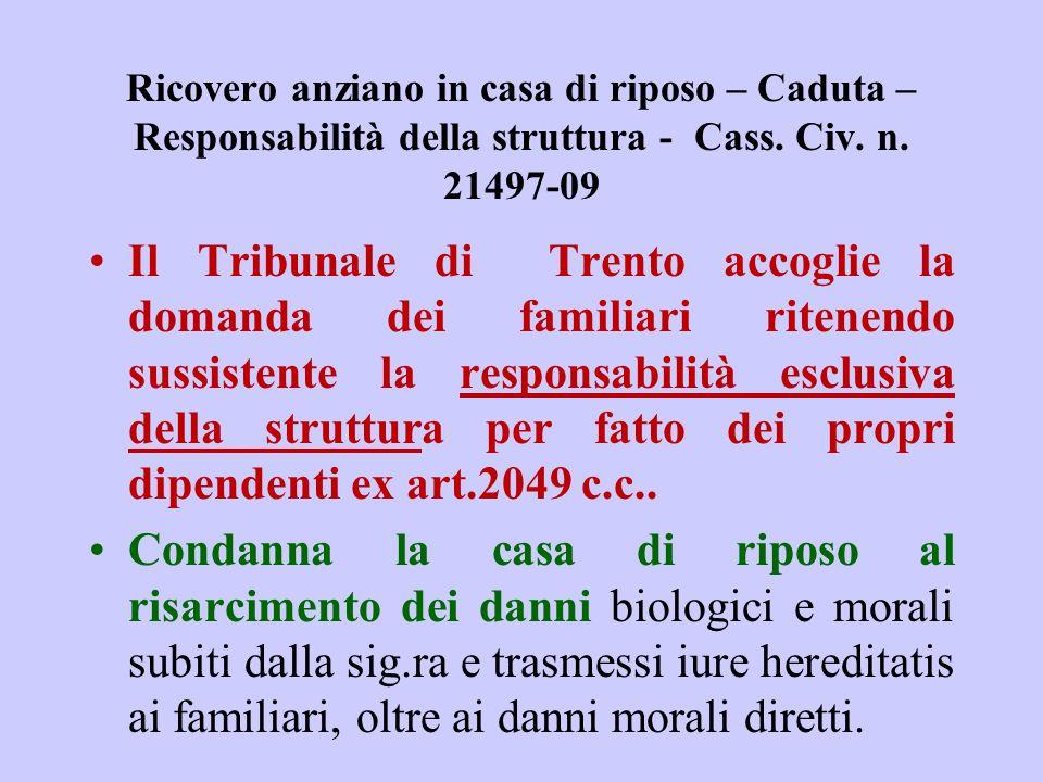 Ricovero anziano in casa di riposo – Caduta – Responsabilità della struttura - Cass. Civ. n. 21497-09 Il Tribunale di Trento accoglie la domanda dei f