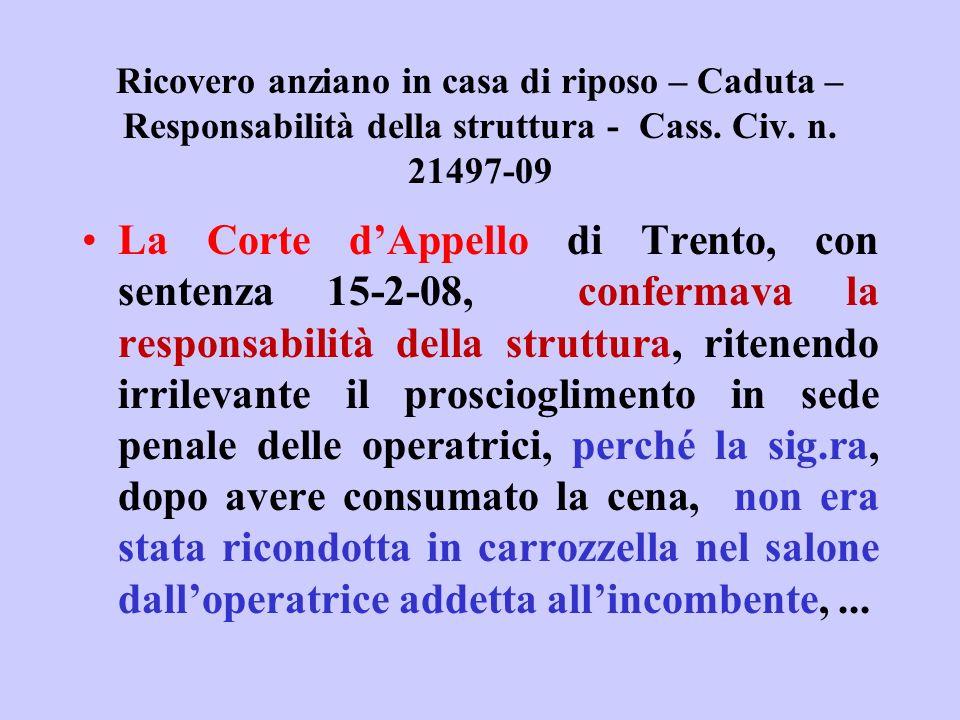 Ricovero anziano in casa di riposo – Caduta – Responsabilità della struttura - Cass. Civ. n. 21497-09 La Corte dAppello di Trento, con sentenza 15-2-0