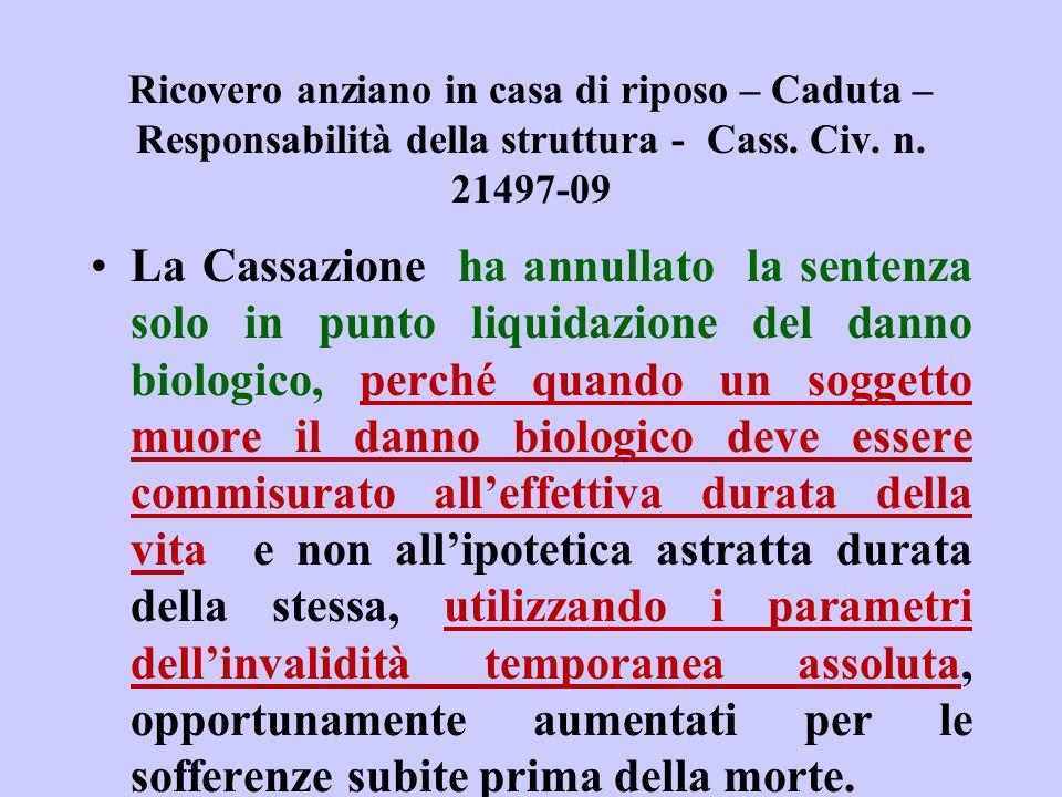 Ricovero anziano in casa di riposo – Caduta – Responsabilità della struttura - Cass. Civ. n. 21497-09 La Cassazione ha annullato la sentenza solo in p