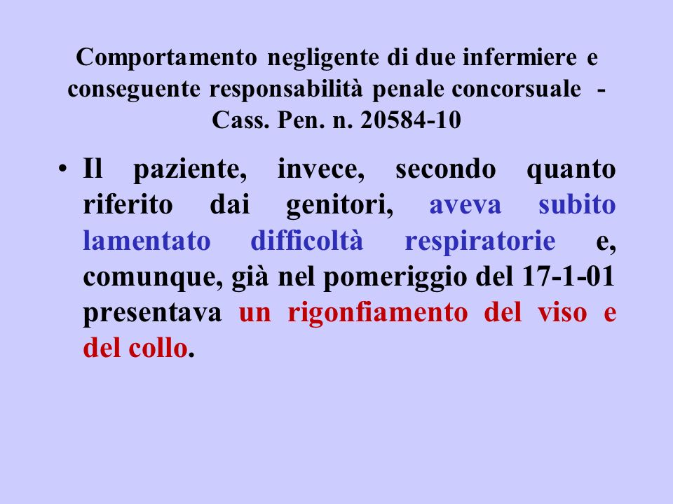 Comportamento negligente di due infermiere e conseguente responsabilità penale concorsuale - Cass. Pen. n. 20584-10 Il paziente, invece, secondo quant