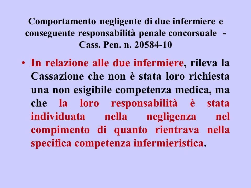 Comportamento negligente di due infermiere e conseguente responsabilità penale concorsuale - Cass. Pen. n. 20584-10 In relazione alle due infermiere,