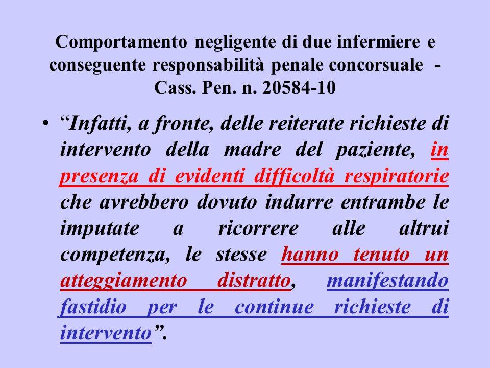 Comportamento negligente di due infermiere e conseguente responsabilità penale concorsuale - Cass. Pen. n. 20584-10 Infatti, a fronte, delle reiterate