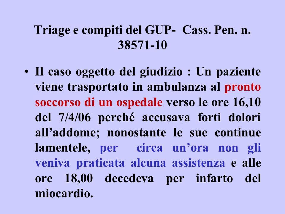 Triage e compiti del GUP- Cass. Pen. n. 38571-10 Il caso oggetto del giudizio : Un paziente viene trasportato in ambulanza al pronto soccorso di un os