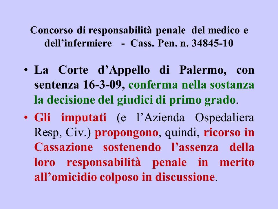 Concorso di responsabilità penale del medico e dellinfermiere - Cass. Pen. n. 34845-10 La Corte dAppello di Palermo, con sentenza 16-3-09, conferma ne