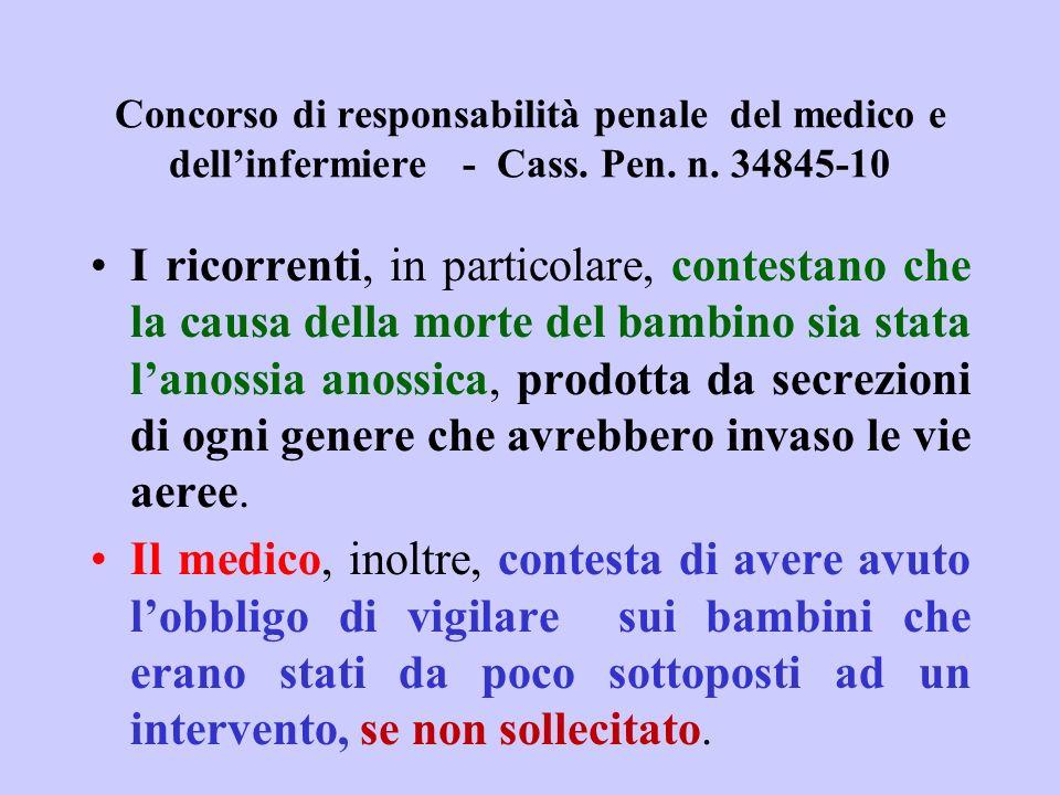 Concorso di responsabilità penale del medico e dellinfermiere - Cass. Pen. n. 34845-10 I ricorrenti, in particolare, contestano che la causa della mor