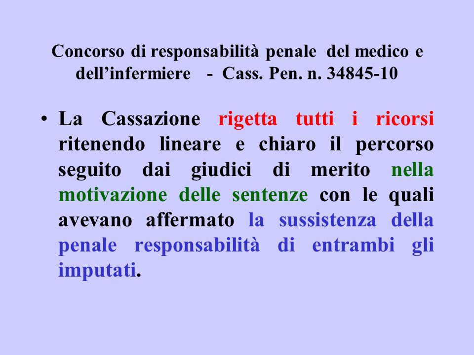 Concorso di responsabilità penale del medico e dellinfermiere - Cass. Pen. n. 34845-10 La Cassazione rigetta tutti i ricorsi ritenendo lineare e chiar