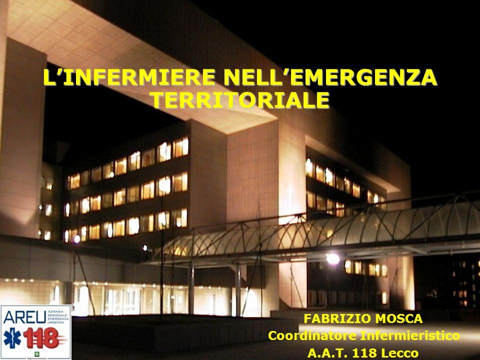 LINFERMIERE NELLEMERGENZA TERRITORIALE FABRIZIO MOSCA Coordinatore Infermieristico A.A.T. 118 Lecco