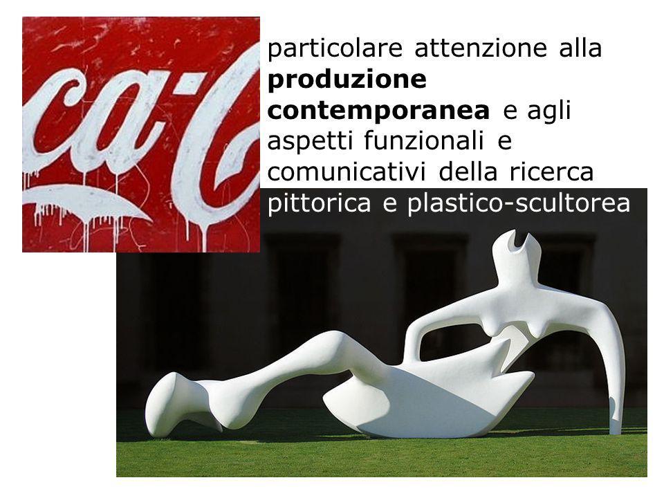 particolare attenzione alla produzione contemporanea e agli aspetti funzionali e comunicativi della ricerca pittorica e plastico-scultorea