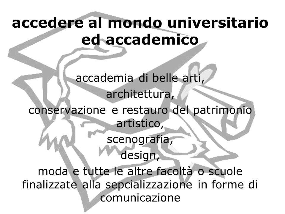 accedere al mondo universitario ed accademico accademia di belle arti, architettura, conservazione e restauro del patrimonio artistico, scenografia, d