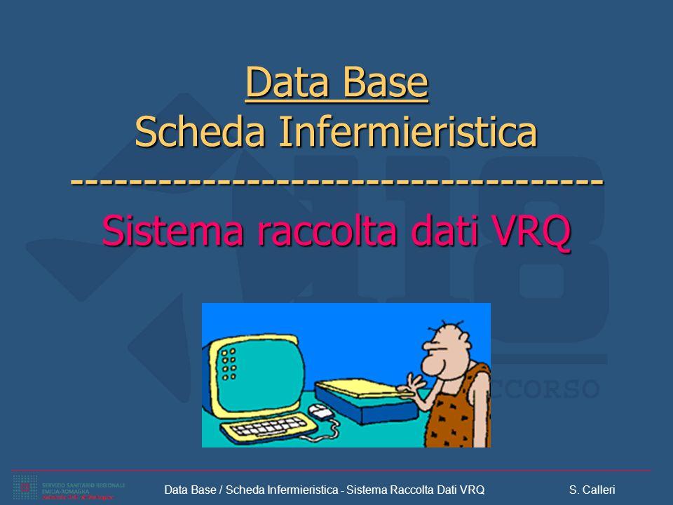 Data Base / Scheda Infermieristica - Sistema Raccolta Dati VRQ S. Calleri Data Base Scheda Infermieristica ------------------------------------ Sistem