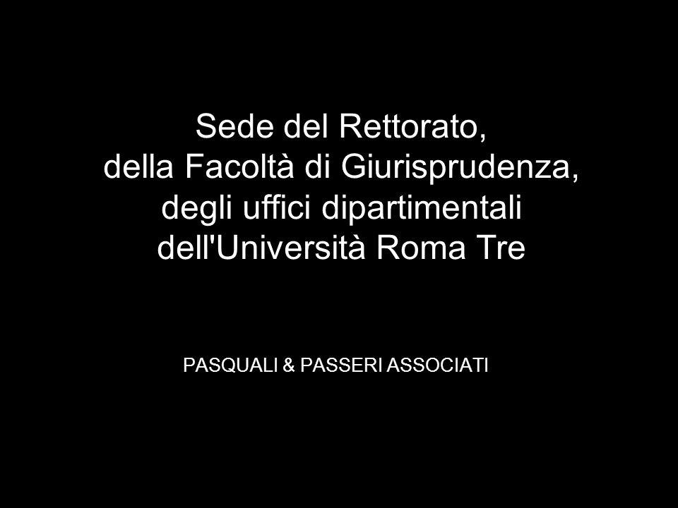 Sede del Rettorato, della Facoltà di Giurisprudenza, degli uffici dipartimentali dell'Università Roma Tre PASQUALI & PASSERI ASSOCIATI