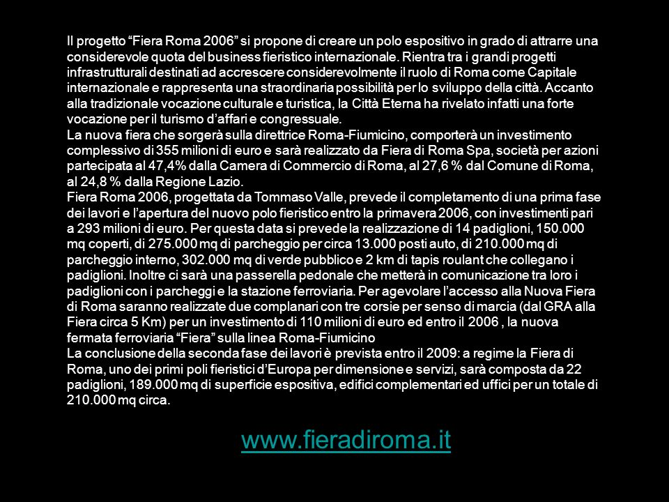 www.fieradiroma.it Il progetto Fiera Roma 2006 si propone di creare un polo espositivo in grado di attrarre una considerevole quota del business fieristico internazionale.