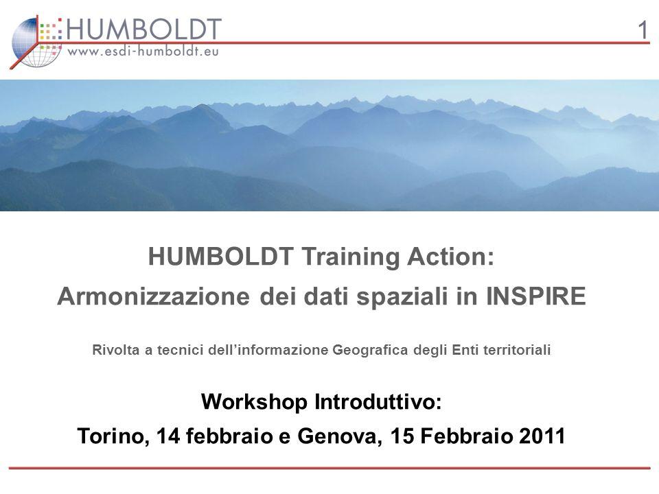 1 HUMBOLDT Training Action: Armonizzazione dei dati spaziali in INSPIRE Rivolta a tecnici dellinformazione Geografica degli Enti territoriali Workshop Introduttivo: Torino, 14 febbraio e Genova, 15 Febbraio 2011